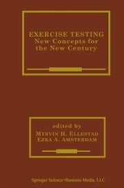 Exercise Testing - New Concepts for the New Century ebook by Myrvin H. Ellestad,Ezra A. Amsterdam