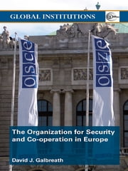 The Organization for Security and Co-operation in Europe (OSCE) ebook by David J. Galbreath