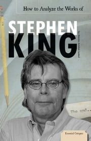 How to Analyze the Works of Stephen King ebook by Lusted, Marcia Amidon