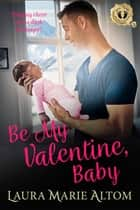 Be My Valentine, Baby ebook by Laura Marie Altom
