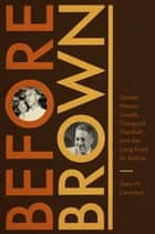 Before Brown - Heman Marion Sweatt, Thurgood Marshall, and the Long Road to Justice ebook by Gary M. Lavergne