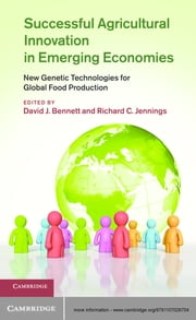Successful Agricultural Innovation in Emerging Economies - New Genetic Technologies for Global Food Production ebook by David J. Bennett,Richard C. Jennings
