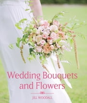 Wedding Bouquets and Flowers ebook by Jill Woodall