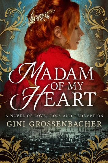 Madam of My Heart: A Novel of Love, Loss and Redemption ebook by Gini Grossenbacher
