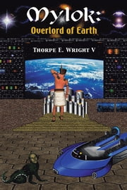Mylok: - Overlord of Earth ebook by Thorpe E. Wright V