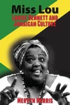 Miss Lou - Louise Bennett and Jamaican Culture ebook by Mervyn Morris