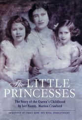 The Little Princesses - The Story of the Queen's Childhood by her Nanny, Marion Crawford ebook by Marion Crawford
