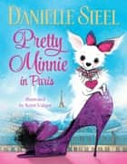 Pretty Minnie in Paris ebook by Danielle Steel, Kristi Valiant