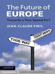 The Future of Europe - Towards a Two-Speed EU? ebook by Jean-Claude Piris