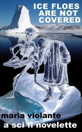 Ice Floes are Not Covered ebook by Maria Violante