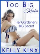 Her Gardener's Big Secret - Too Big Kinks ebook by Kelly Kinx