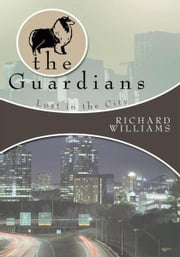 The Guardians - Lost in the City Book II ebook by Richard Williams