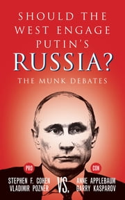 Should the West Engage Putin's Russia? - The Munk Debates ebook by Stephen Cohen,Vladimir Pozner,Anne Applebaum,Garry Kasparov