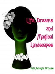 Life, Dreams and Magical Landscapes ebook by Kali Amanda Browne