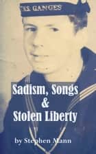 Sadism, Songs and Stolen Liberty ebook by Stephen Mann