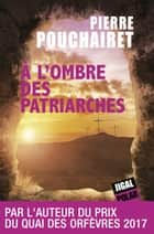 A l'ombre des patriarches - Polar politique ebook by Pierre Pouchairet
