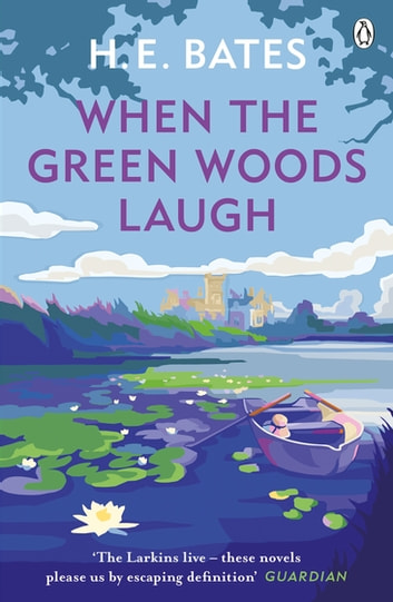 When the Green Woods Laugh - Book 3 ebook by H. E. Bates