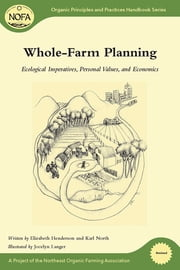 Whole-Farm Planning - Ecological Imperatives, Personal Values, and Economics ebook by Elizabeth Henderson,Karl North,Jocelyn Langer