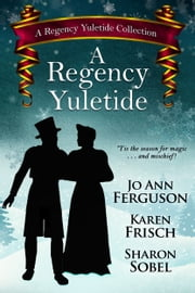 A Regency Yuletide ebook by Sharon Sobel,Karen Frisch,Jo Ann Ferguson