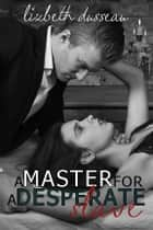 A Master For A Desperate Slave ebook by Lizbeth Dusseau