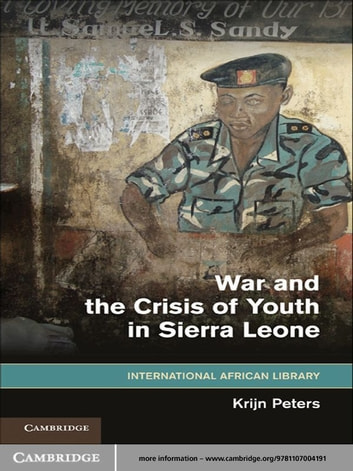 War and the Crisis of Youth in Sierra Leone ebook by Krijn Peters