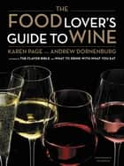 The Food Lover's Guide to Wine ebook by Karen Page, Andrew Dornenburg