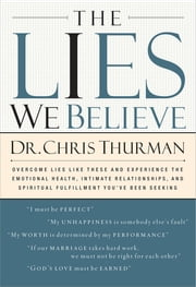 The Lies We Believe ebook by Dr. Chris Thurman