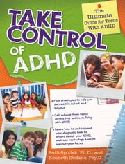 Take Control of ADHD: The Ultimate Guide for Teens With ADHD ebook by Kenneth Stefano, Psy.D., Ruth Spodak,...