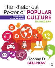 The Rhetorical Power of Popular Culture - Considering Mediated Texts ebook by Dr. Deanna D. Sellnow