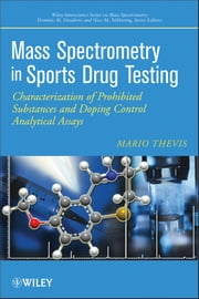 Mass Spectrometry in Sports Drug Testing - Characterization of Prohibited Substances and Doping Control Analytical Assays ebook by Mario Thevis