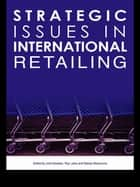 Strategic Issues in International Retailing ebook by John Dawson, Roy Larke, Masao Mukoyama