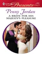 A Bride for His Majesty's Pleasure ebook by Penny Jordan