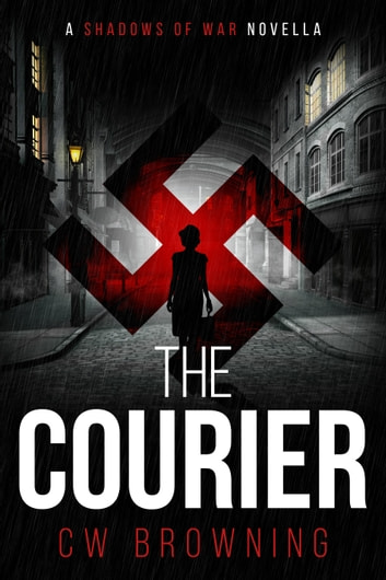 The Courier - A Shadows of War Novella ebook by CW Browning