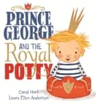 Prince George and the Royal Potty ebook by Caryl Hart, Laura Ellen Anderson