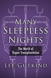 Many Sleepless Nights - The World of Organ Transplantation ebook by Lee Gutkind