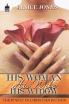 His Woman, His Wife, His Widow ebook by Janice Jones