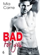 Bad for you 6 eBook by Mia Carre