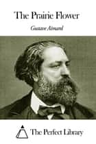 The Prairie Flower ebook by Gustave Aimard