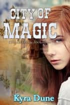 City Of Magic - Elfblood Trilogy, #3 ebook by Kyra Dune