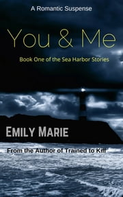 You & Me: Book One of the Sea Harbor Series ebook by Emily Marie