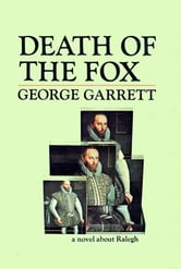 Death of the Fox - a novel about Ralegh ebook by George Garrett