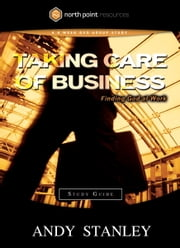 Taking Care of Business Study Guide - Finding God at Work ebook by Andy Stanley