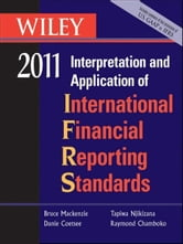 Wiley Interpretation and Application of International Financial Reporting Standards 2011 ebook by Bruce Mackenzie,Danie Coetsee,Tapiwa Njikizana,Raymond Chamboko