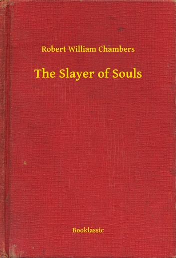 The Slayer of Souls ebook by Robert William Chambers