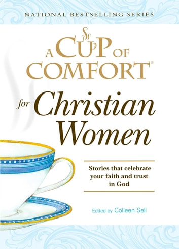 A Cup of Comfort for Christian Women - Stories that celebrate your faith and trust in God ebook by Colleen Sell