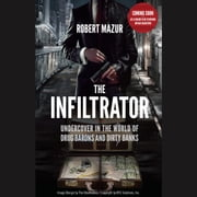 The Infiltrator - My Secret Life Inside the Dirty Banks Behind Pablo Escobar's Medellin Cartel audiobook by Robert Mazur