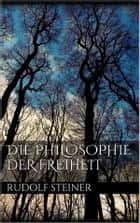 Die Philosophie der Freiheit ebook by Rudolf Steiner