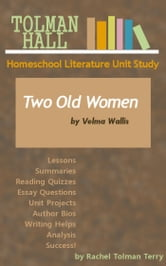 Two Old Women by Velma Wallis: A Homeschool Literature Unit Study ebook by Rachel Tolman Terry