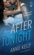 After Tonight - A Flirting With Trouble Novel ebook by Annie Kelly