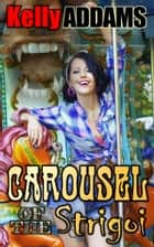 Carousel Of The Strigoi ebook by Kelly Addams